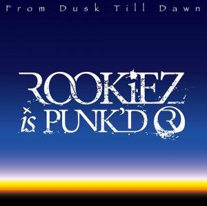 ROOKiEZ is PUNK'D-from dusk till dawn